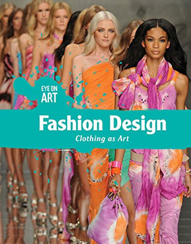 Fashion Design: Clothing as Art (Eye on Art)