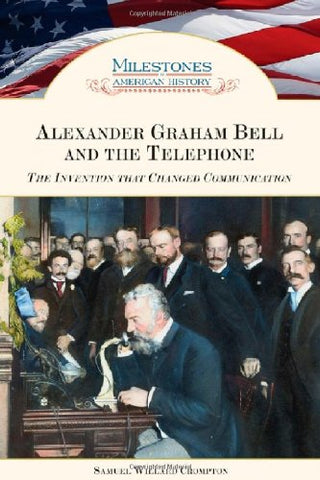 Alexander Graham Bell and the Telephone: The Invention That Changed Communication (Milestones in American History)
