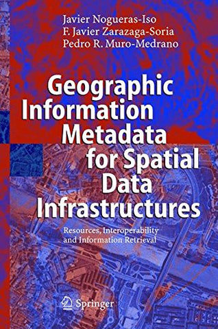 Geographic Information Metadata for Spatial Data Infrastructures: Resources, Interoperability and Information Retrieval