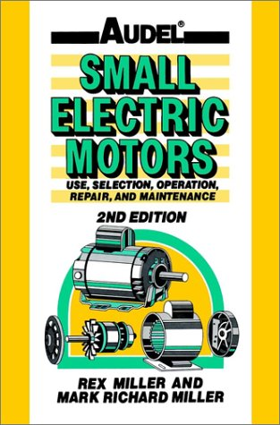 Audel Small Electric Motors : Use, Selection, Repair, and Maintenance