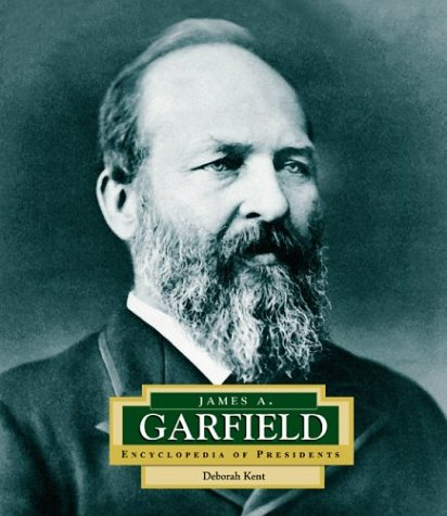 James A. Garfield: America's 20th President (Encyclopedia of Presidents, Second)