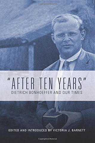 """After Ten Years"": Dietrich Bonhoeffer and Our Times"