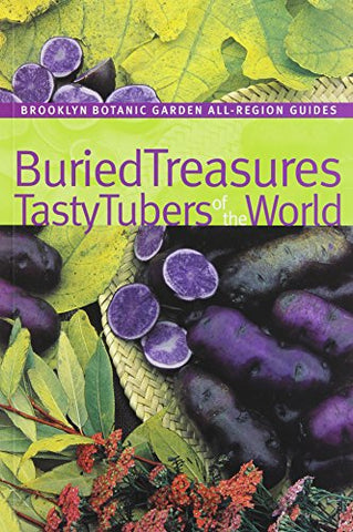 Buried Treasures: Tasty Tubers of the World (Brooklyn Botanic Garden All-Region Guide)