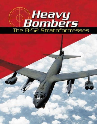 Heavy Bombers: The B-52 Stratofortresses (War Planes)