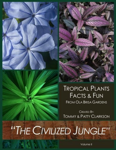 """The Civilized Jungle"": Tropical Plants, Facts & Fun - From Ola Brisa Gardens - Volume II"