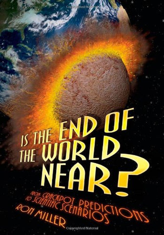 Is the End of the World Near?: From Crackpot Predictions to Scientific Scenarios