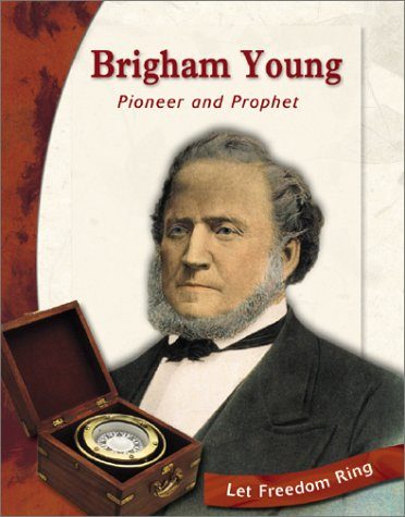 Brigham Young: Pioneer and Prophet (Exploring the West Biographies)