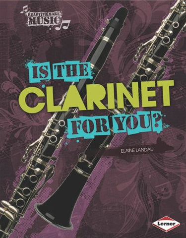 Is the Clarinet for You? (Ready to Make Music)