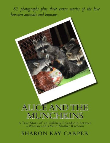 Alice and the Munchkins: A True Story of an Unlikely Friendship between a Woman and a Wild Mother Raccoon