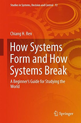 How Systems Form and How Systems Break: A Beginner's Guide for Studying the World (Studies in Systems, Decision and Control)