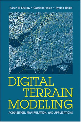 Digital Terrain Modeling: Acquisition, Manipulation And Applications (Artech House Remote Sensing Library)