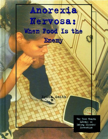 Anorexia Nervosa: Whe Food Is the Enemy (Teen Health Library of Eating Disorder Prevention)