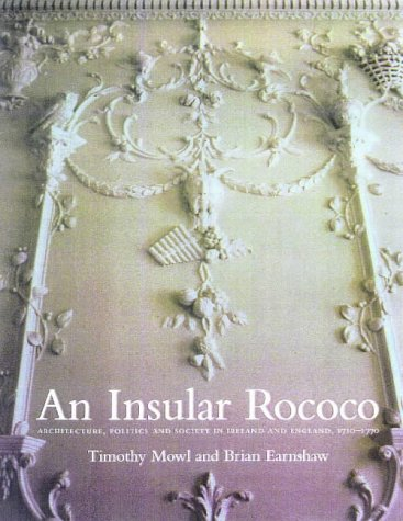 An Insular Rococo: Architecture, Politics, and Society in Ireland and England 1710-1770
