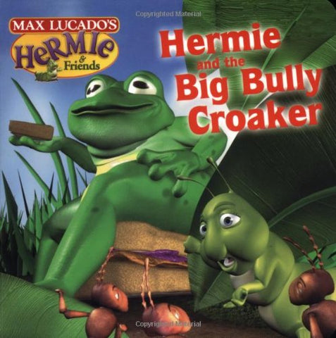 Hermie and The Big Bully Croaker (Max Lucado's Hermie & Friends)