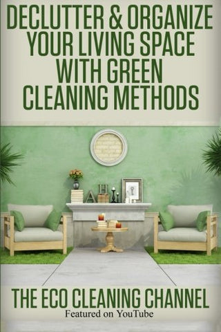 Declutter & Organize Your Living Space with Green Cleaning Methods