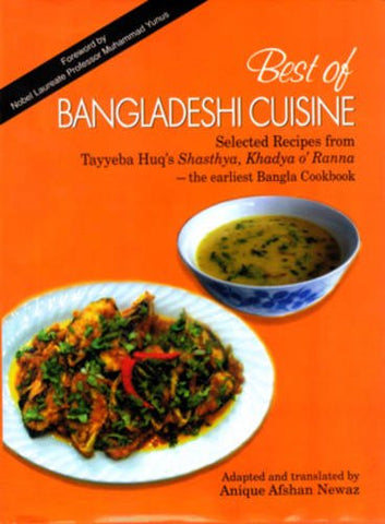 Best of Bangladeshi Cuisine 2010: Selected Recipes from Tayyeba Huq's Shasthya, Khadya o Ranna