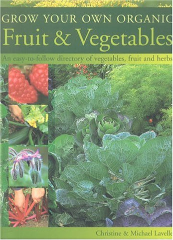 Grow Your Own Organic Fruit and Vegetables: An Easy-to-Follow Directory of Vegetables, Herbs and Fruit