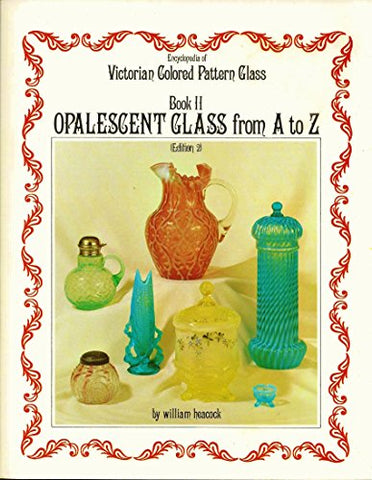 Encyclopedia of Victorian Colored Pattern Glass: Book II : Opalescent Glass from A to Z/With Price Guide