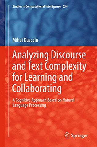 Analyzing Discourse and Text Complexity for Learning and Collaborating: A Cognitive Approach Based on Natural Language Processing (Studies in Comp