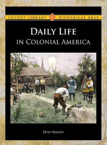Daily Life in Colonial America (Lucent Library of Historical Eras)