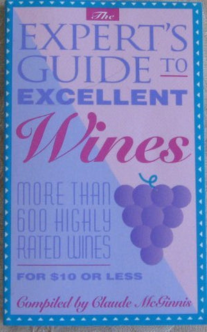 Expert's Guide to Excellent Wines: More Than 600 Highly Rated Wines For $10 or Less