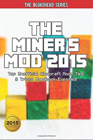 The Miner's Mod 2015: Top Unofficial Minecraft Mods Tips & Tricks Handbook Exposed! (The Blokehead Success Series)