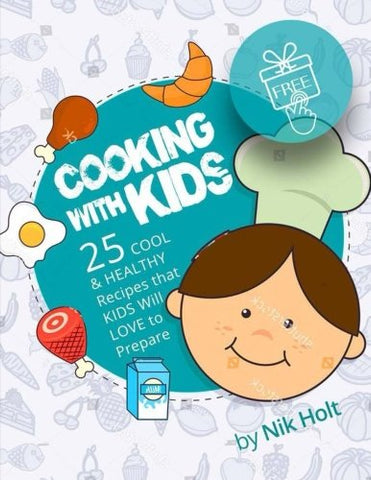 Cooking with Kids: 25 cool and healthy recipes that Kids will love to prepare