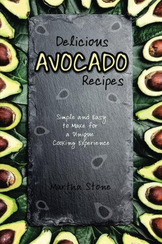 Delicious Avocado Recipes: Simple and Easy to Make for a Unique Cooking Experience