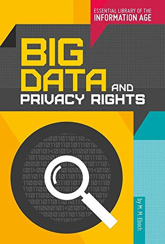 Big Data and Privacy Rights (Essential Library of the Information Age)