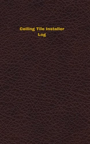 Ceiling Tile Installer Log: Logbook, Journal - 102 pages, 5 x 8 inches (Unique Logbooks/Record Books)