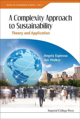 Complexity Approach To Sustainability, A: Theory And Application (Series on Complexity Science)