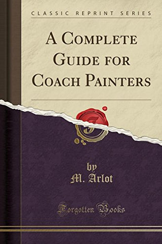 A Complete Guide for Coach Painters (Classic Reprint)