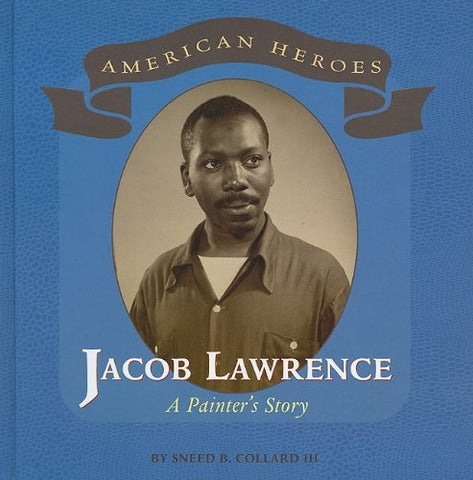 Jacob Lawrence: A Painter's Story (American Heroes (Benchmark))