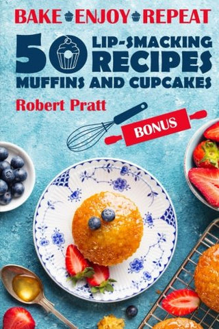 Bake. Enjoy. Repeat. 50 Lip-smacking Muffin and Cupcake Recipes