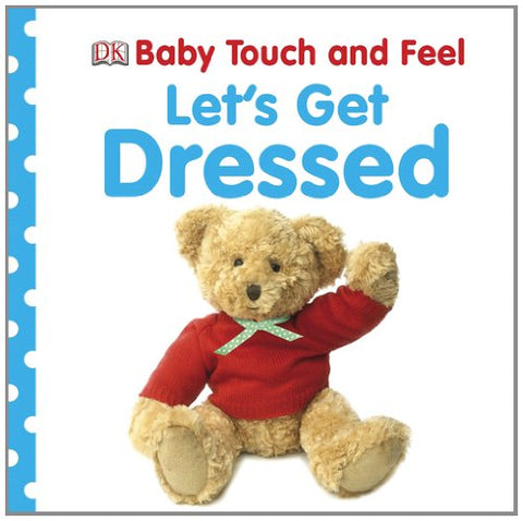 Baby Touch and Feel: Let's Get Dressed (Baby Touch & Feel)