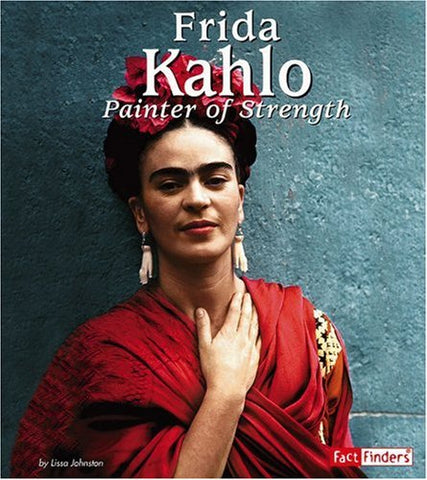 Frida Kahlo: Painter of Strength (Fact Finders Biographies: Great Hispanics)