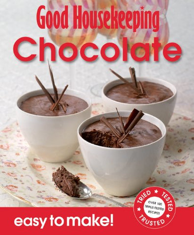 Good Housekeeping Easy to Make! Chocolate: Over 100 Triple-Tested Recipes