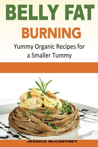 Belly Fat Burning: Yummy Organic Recipes for a Smaller Tummy