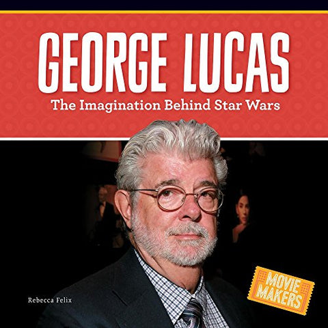 George Lucas: The Imagination Behind Star Wars (Movie Makers)