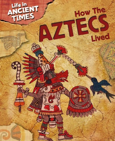 How the Aztecs Lived (Life in Ancient Times)