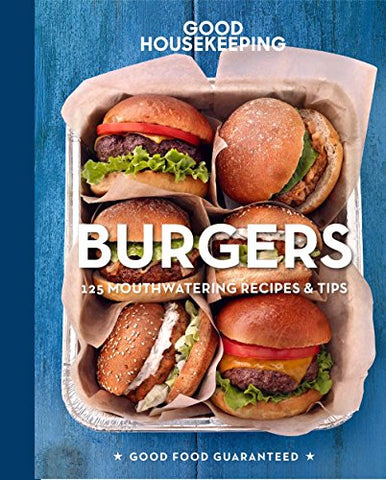 Good Housekeeping Burgers: 125 Mouthwatering Recipes & Tips (Good Food Guaranteed)