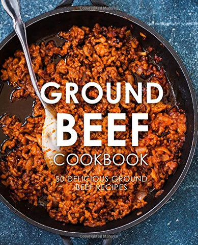 Ground Beef Cookbook: 50 Delicious Ground Beef Recipes