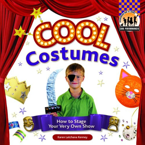 Cool Costumes: How to Stage Your Very Own Show (Cool Performances)