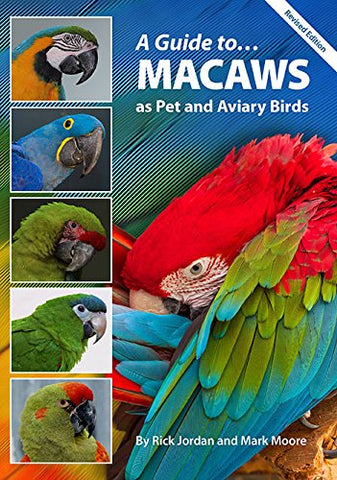 A Guide to Macaws: As Pet and Aviary Birds
