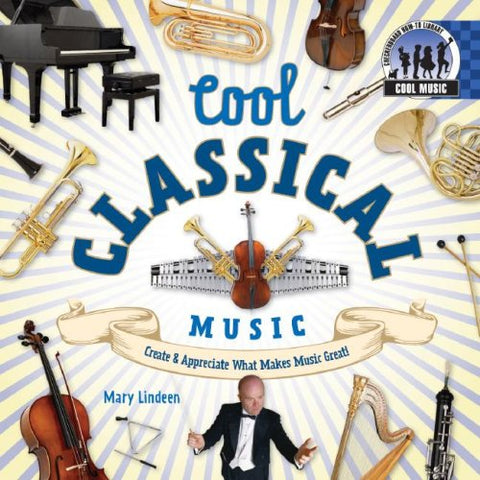 Cool Classical Music: Create & Appreciate What Makes Music Great! (Cool Music)