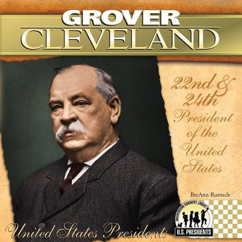 Grover Cleveland: 22nd & 24th President of the United States (United States Presidents (Abdo))
