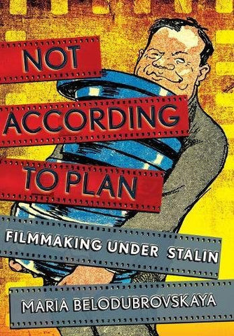 Not According to Plan: Filmmaking under Stalin
