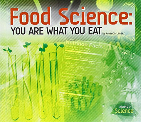 Food Science: You Are What You Eat (History of Science)