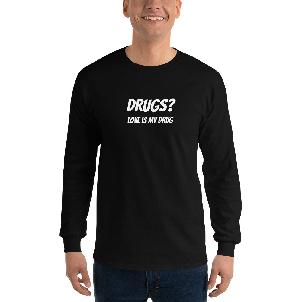 Drugs? Love Is My Drug Long Sleeve