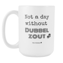 Not A Day Without...Dubbelzout!